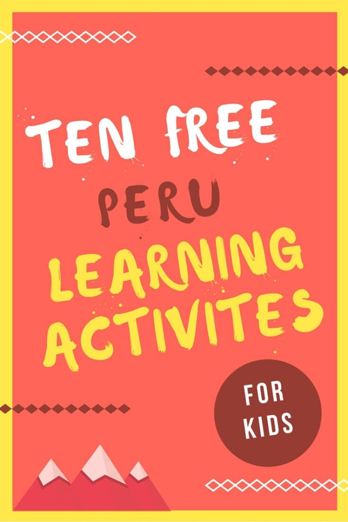 Ten Free Resources That Will Make Your Kids A Geography Genius When It Comes To Peru!