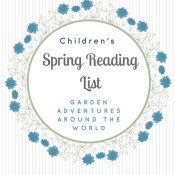 Looking for spring activities for kids? Get inspired with this spring reading list featuring garden adventures around the world!